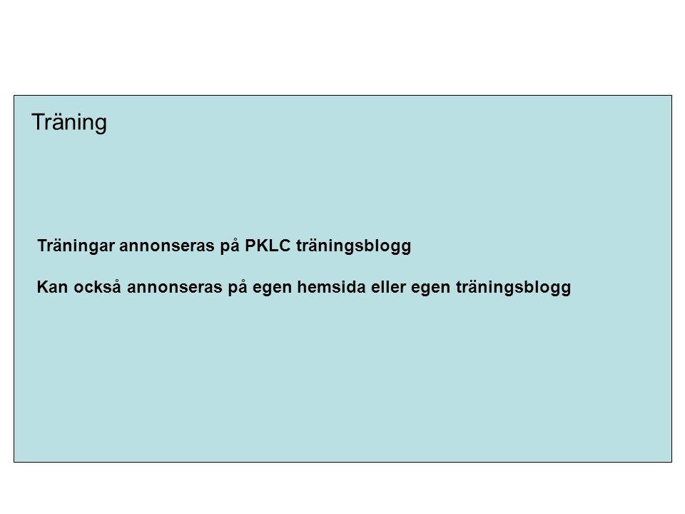 Träning Träningar annonseras på PKLC träningsblogg Kan också annonseras på egen hemsida eller egen träningsblogg