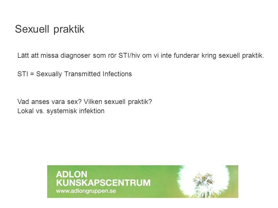 Lätt att missa diagnoser som rör STI/hiv om vi inte funderar kring sexuell praktik. STI = Sexually Transmitted Infections Vad anses vara sex? Vilken s