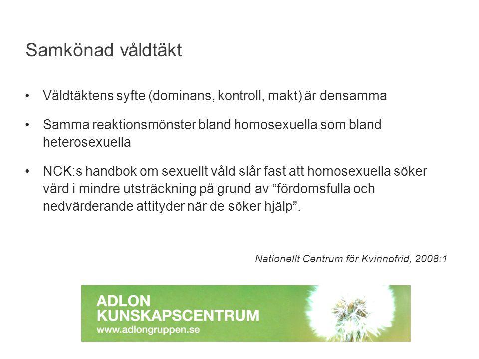 Våldtäktens syfte (dominans, kontroll, makt) är densamma Samma reaktionsmönster bland homosexuella som bland heterosexuella NCK:s handbok om sexuellt