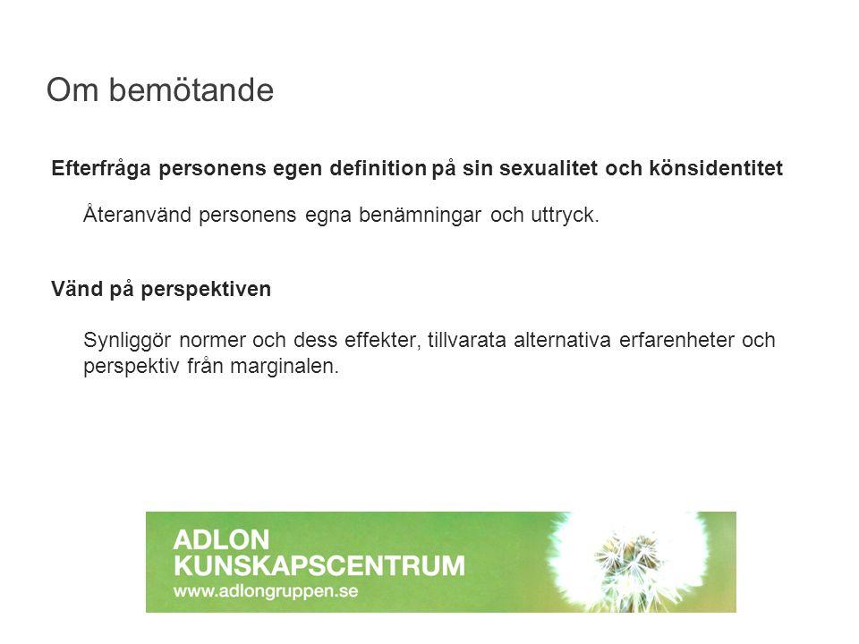 Efterfråga personens egen definition på sin sexualitet och könsidentitet Återanvänd personens egna benämningar och uttryck. Vänd på perspektiven Synli