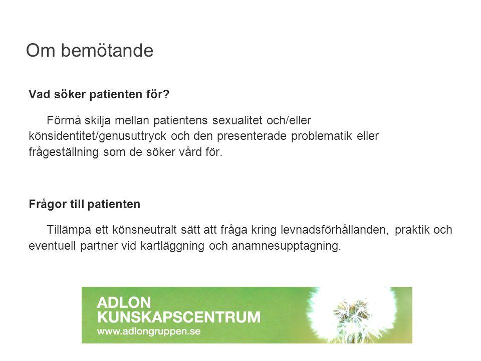 Vad söker patienten för? Förmå skilja mellan patientens sexualitet och/eller könsidentitet/genusuttryck och den presenterade problematik eller frågest