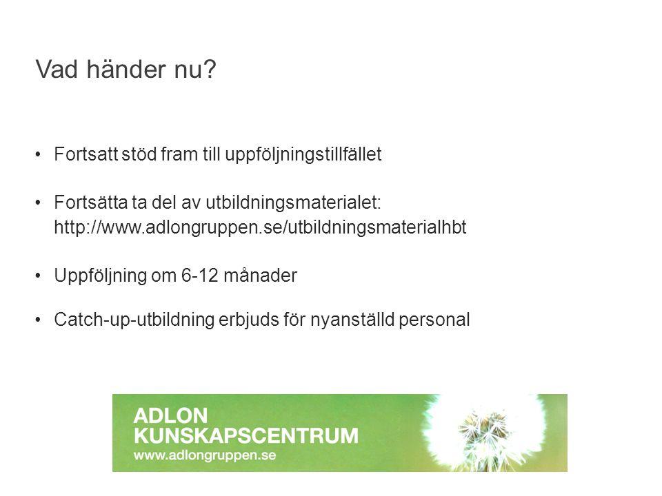 Fortsatt stöd fram till uppföljningstillfället Fortsätta ta del av utbildningsmaterialet: http://www.adlongruppen.se/utbildningsmaterialhbt Uppföljnin