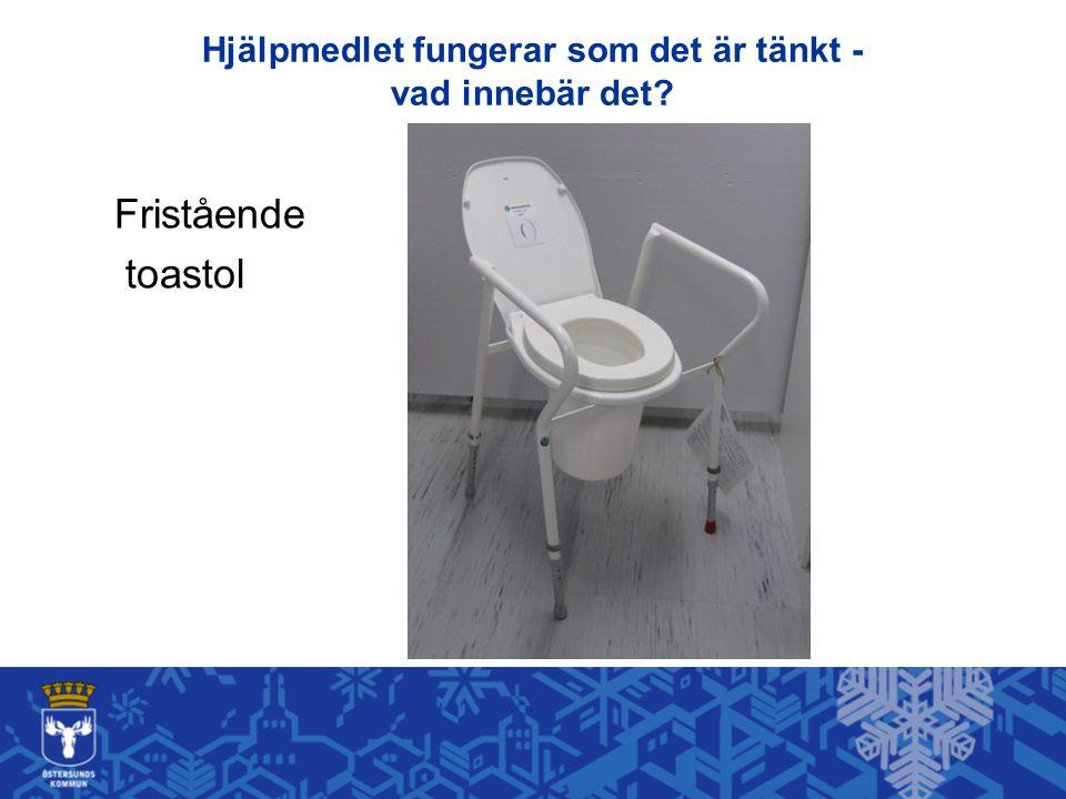 Hjälpmedlet fungerar som det är tänkt - vad innebär det Fristående toastol