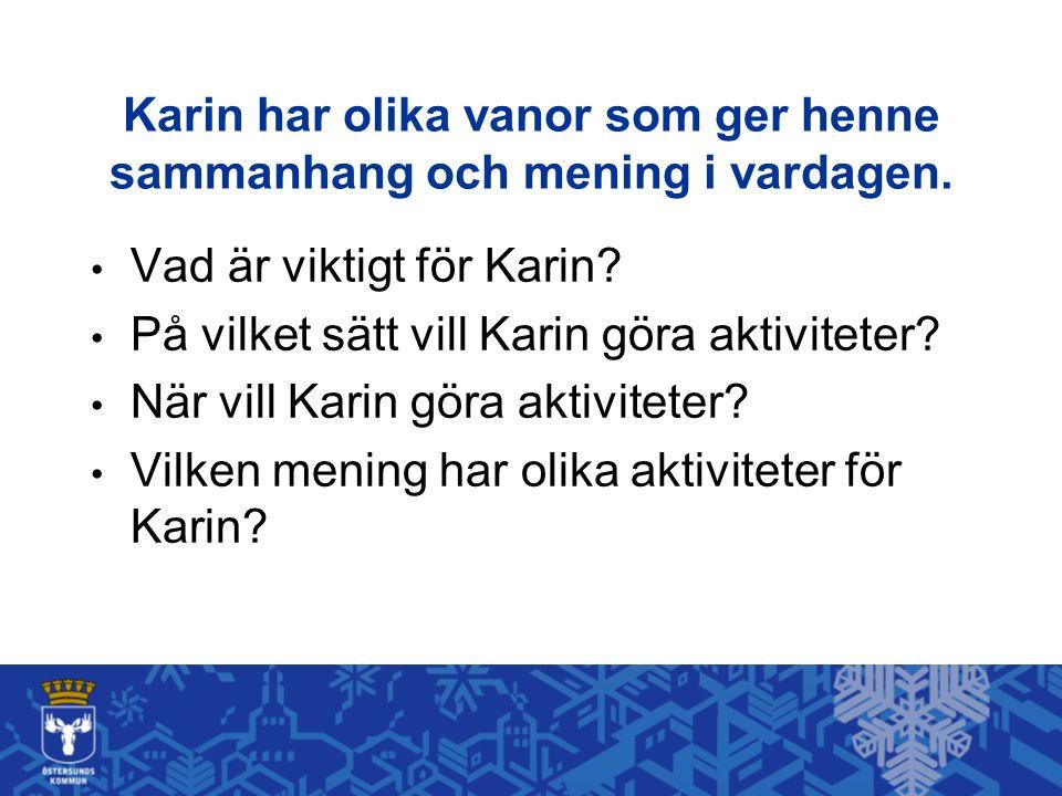 Karin har olika vanor som ger henne sammanhang och mening i vardagen.
