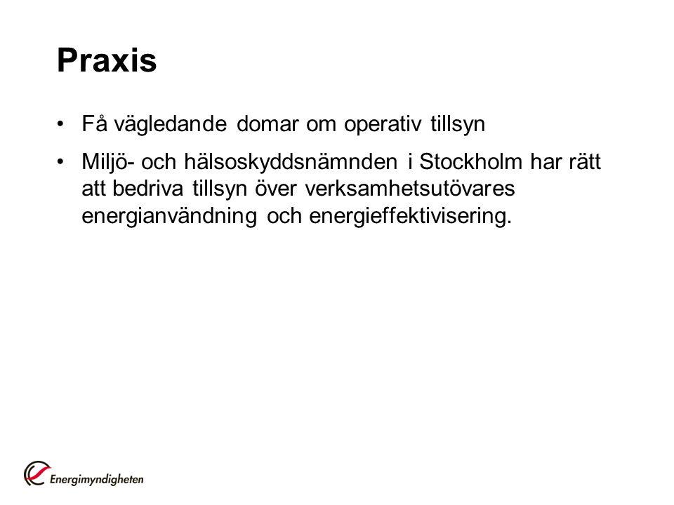 Praxis Få vägledande domar om operativ tillsyn Miljö- och hälsoskyddsnämnden i Stockholm har rätt att bedriva tillsyn över verksamhetsutövares energianvändning och energieffektivisering.