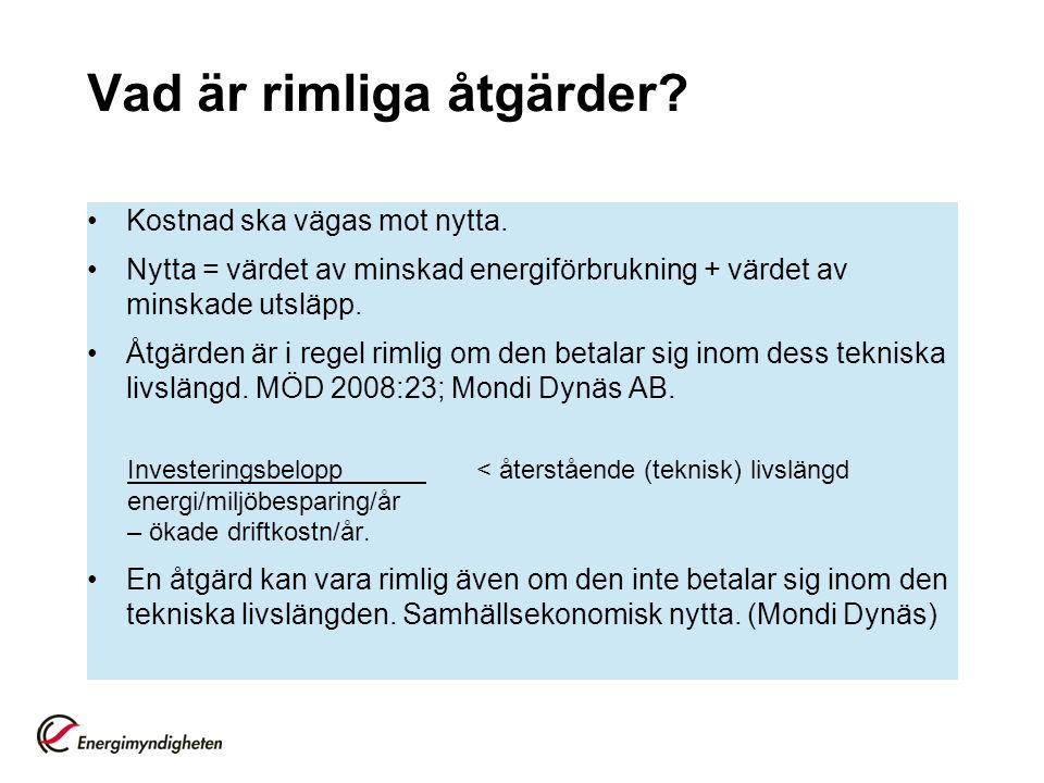 Vad är rimliga åtgärder? Kostnad ska vägas mot nytta. Nytta = värdet av minskad energiförbrukning + värdet av minskade utsläpp. Åtgärden är i regel ri