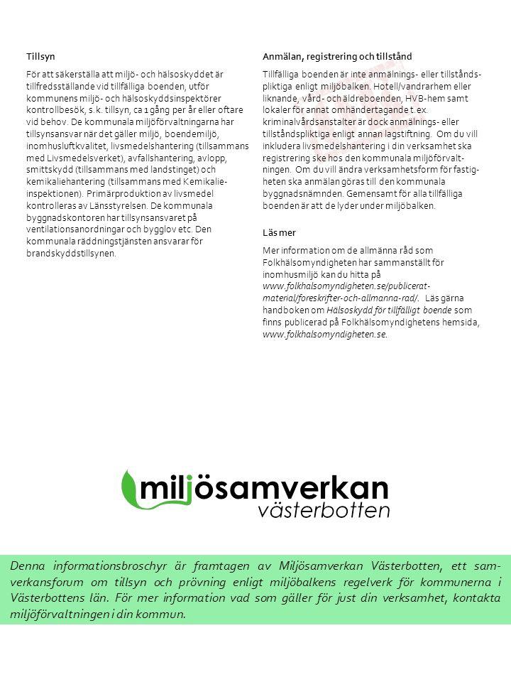 Denna informationsbroschyr är framtagen av Miljösamverkan Västerbotten, ett sam- verkansforum om tillsyn och prövning enligt miljöbalkens regelverk för kommunerna i Västerbottens län.