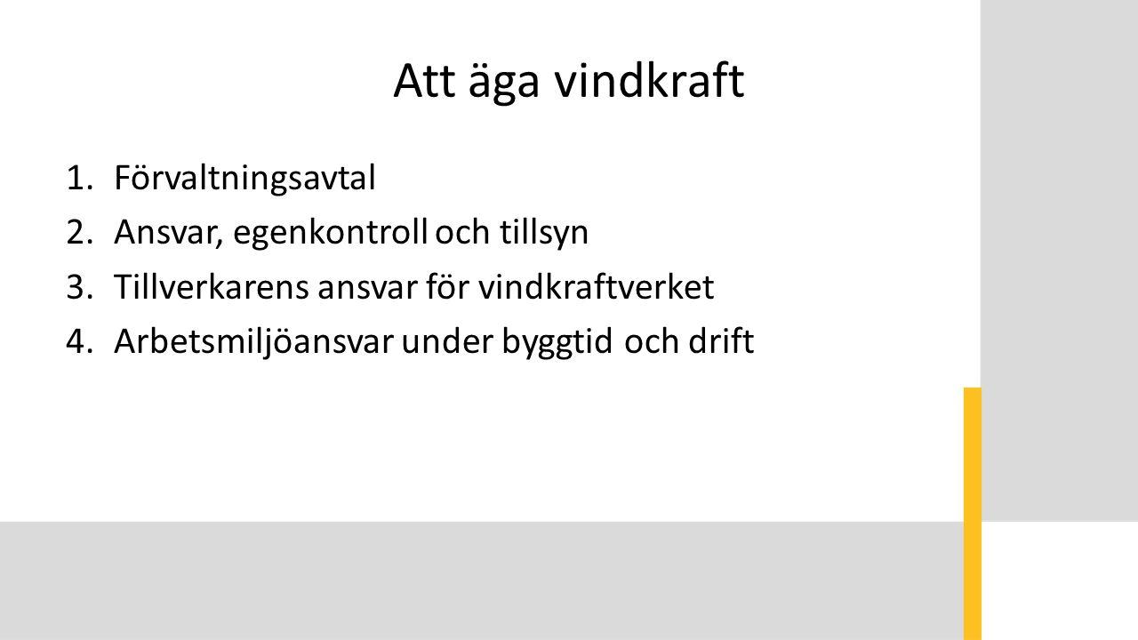 Att äga vindkraft 1.Förvaltningsavtal 2.Ansvar, egenkontroll och tillsyn 3.Tillverkarens ansvar för vindkraftverket 4.Arbetsmiljöansvar under byggtid och drift