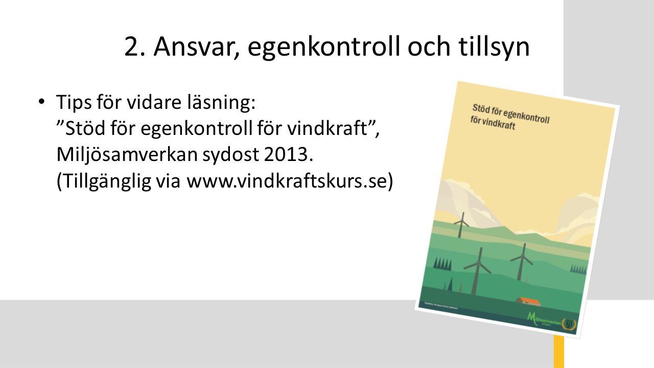 """2. Ansvar, egenkontroll och tillsyn Tips för vidare läsning: """"Stöd för egenkontroll för vindkraft"""", Miljösamverkan sydost 2013. (Tillgänglig via www.v"""