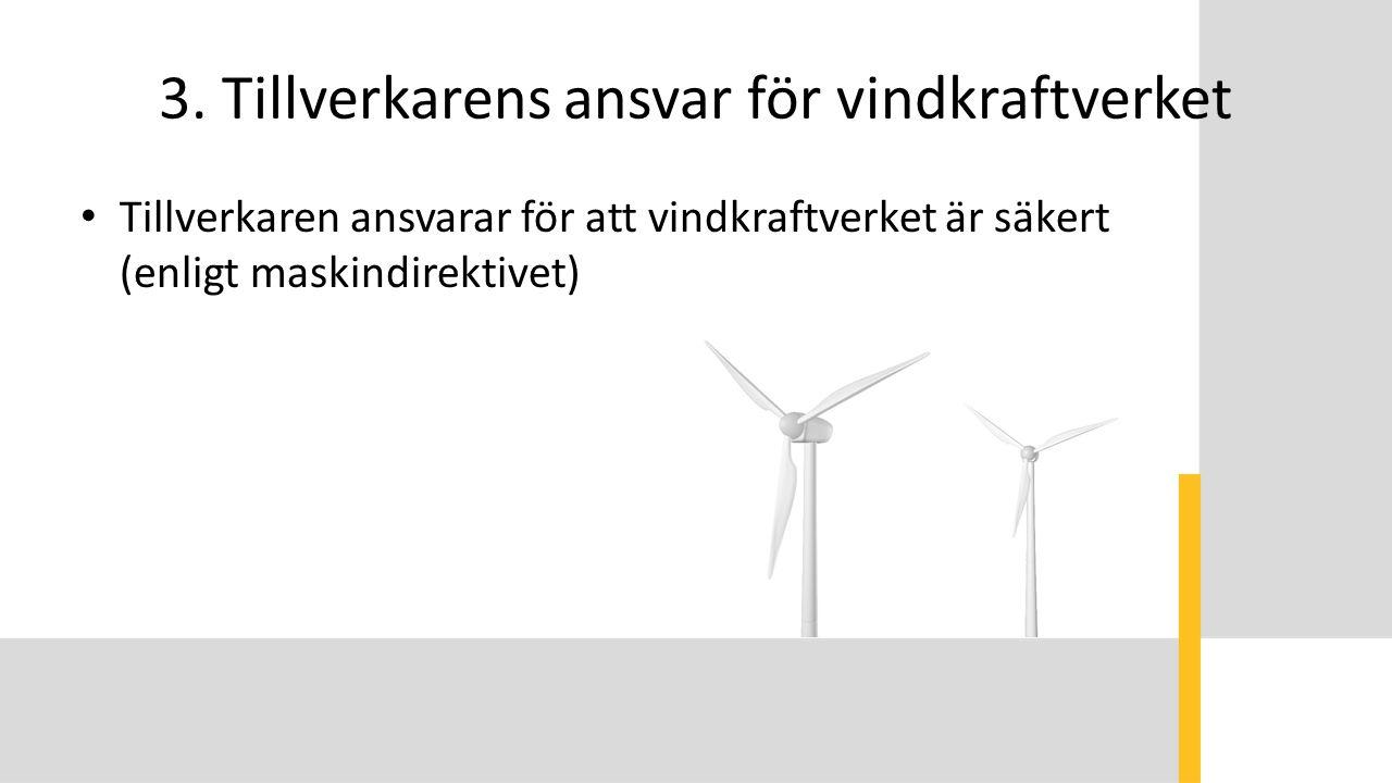 3. Tillverkarens ansvar för vindkraftverket Tillverkaren ansvarar för att vindkraftverket är säkert (enligt maskindirektivet)