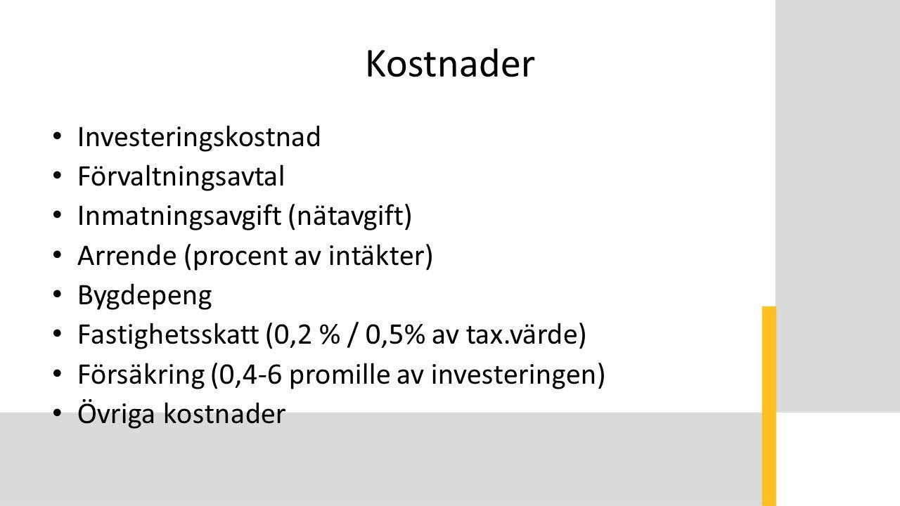 Kostnader Investeringskostnad Förvaltningsavtal Inmatningsavgift (nätavgift) Arrende (procent av intäkter) Bygdepeng Fastighetsskatt (0,2 % / 0,5% av tax.värde) Försäkring (0,4-6 promille av investeringen) Övriga kostnader