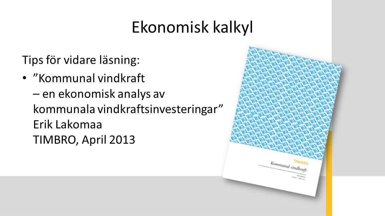 """Ekonomisk kalkyl Tips för vidare läsning: """"Kommunal vindkraft – en ekonomisk analys av kommunala vindkraftsinvesteringar"""" Erik Lakomaa TIMBRO, April 2"""