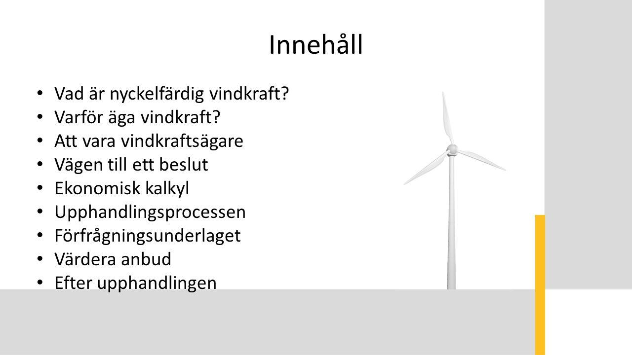 Innehåll Vad är nyckelfärdig vindkraft? Varför äga vindkraft? Att vara vindkraftsägare Vägen till ett beslut Ekonomisk kalkyl Upphandlingsprocessen Fö