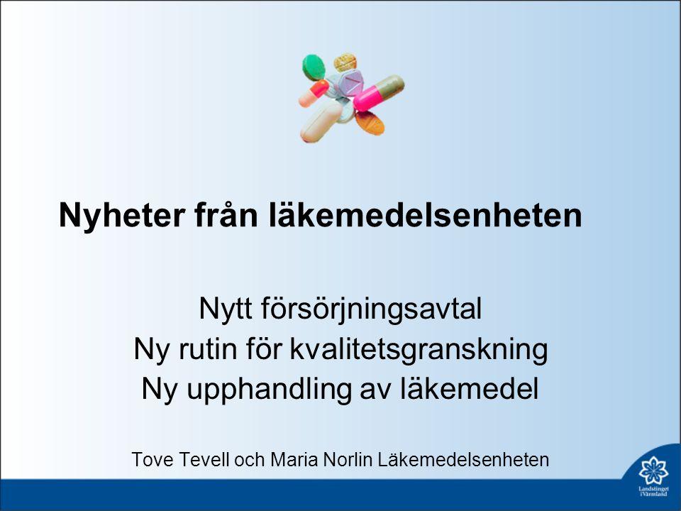 Nyheter från läkemedelsenheten Nytt försörjningsavtal Ny rutin för kvalitetsgranskning Ny upphandling av läkemedel Tove Tevell och Maria Norlin Läkemedelsenheten