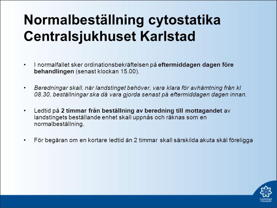 Normalbeställning cytostatika Centralsjukhuset Karlstad I normalfallet sker ordinationsbekräftelsen på eftermiddagen dagen före behandlingen (senast klockan 15.00).