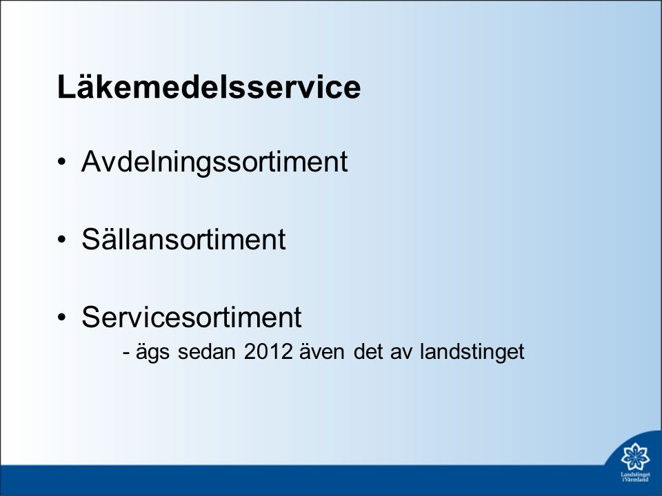 Läkemedelsservice Avdelningssortiment Sällansortiment Servicesortiment - ägs sedan 2012 även det av landstinget