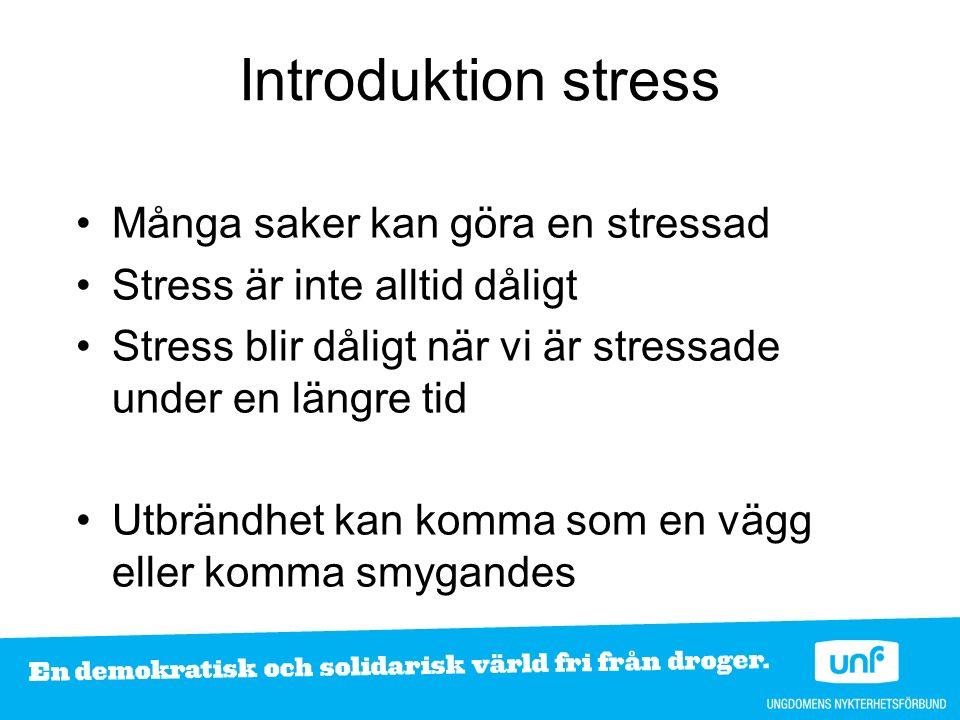 Introduktion stress Många saker kan göra en stressad Stress är inte alltid dåligt Stress blir dåligt när vi är stressade under en längre tid Utbrändhet kan komma som en vägg eller komma smygandes