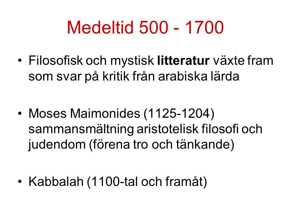 Medeltid 500 - 1700 Filosofisk och mystisk litteratur växte fram som svar på kritik från arabiska lärda Moses Maimonides (1125-1204) sammansmältning aristotelisk filosofi och judendom (förena tro och tänkande) Kabbalah (1100-tal och framåt)