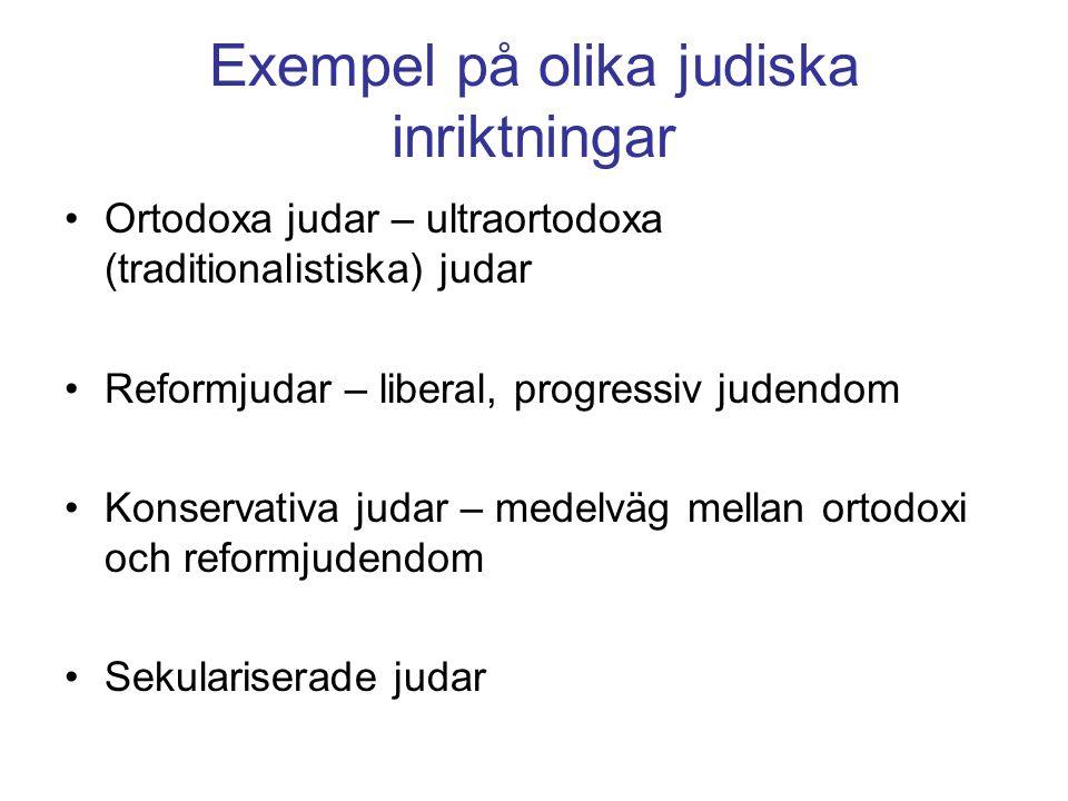 Exempel på olika judiska inriktningar Ortodoxa judar – ultraortodoxa (traditionalistiska) judar Reformjudar – liberal, progressiv judendom Konservativa judar – medelväg mellan ortodoxi och reformjudendom Sekulariserade judar