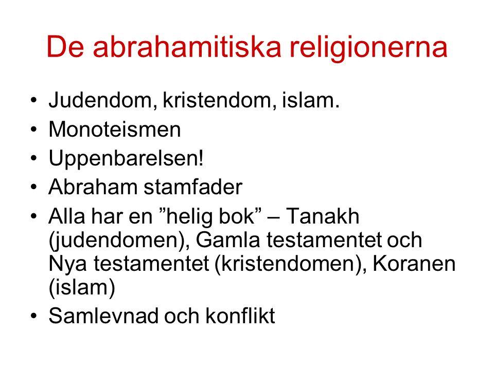 De abrahamitiska religionerna Judendom, kristendom, islam.