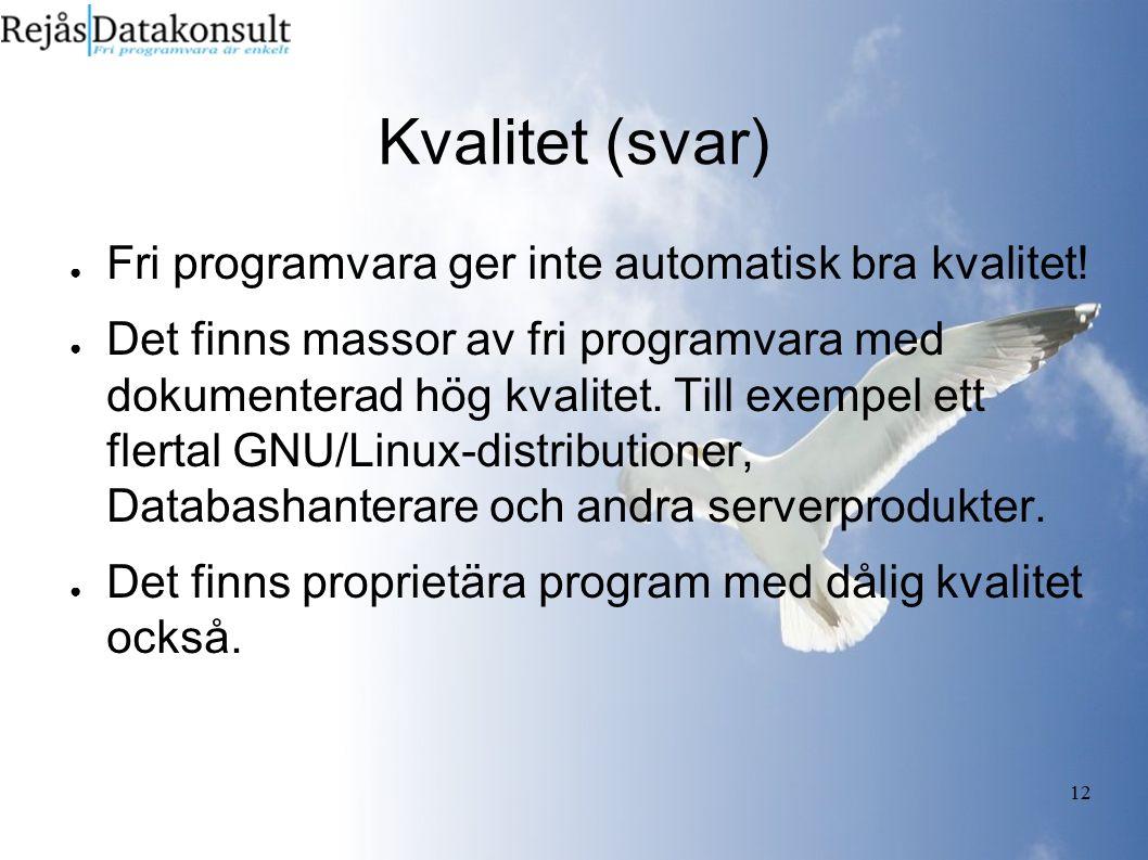 12 Kvalitet (svar) ● Fri programvara ger inte automatisk bra kvalitet.