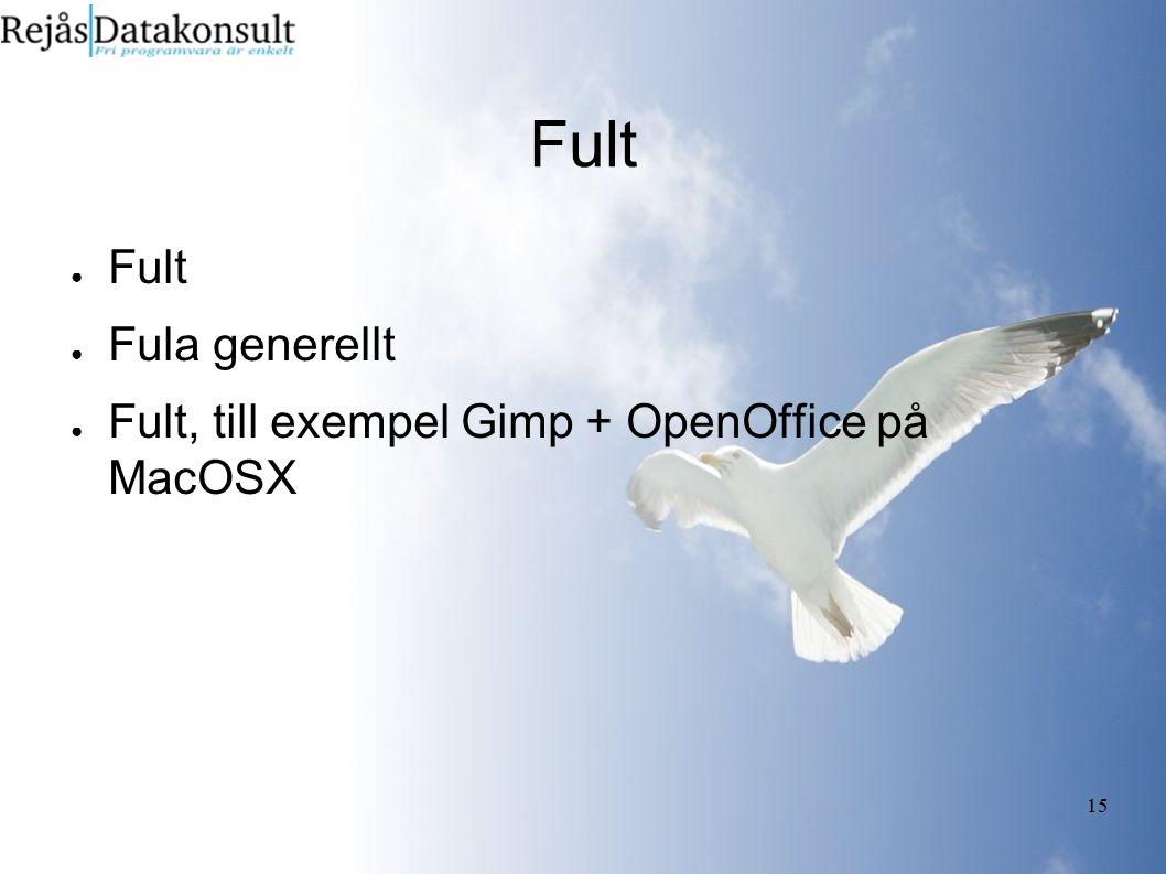 15 Fult ● Fult ● Fula generellt ● Fult, till exempel Gimp + OpenOffice på MacOSX