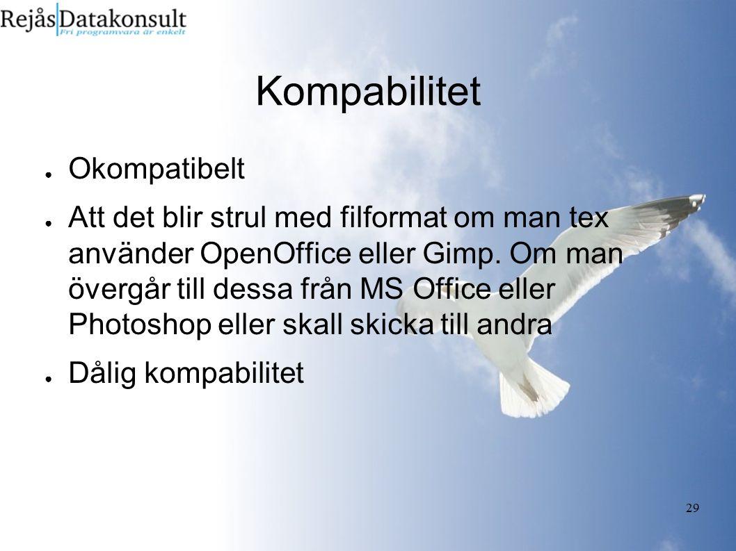 29 Kompabilitet ● Okompatibelt ● Att det blir strul med filformat om man tex använder OpenOffice eller Gimp.