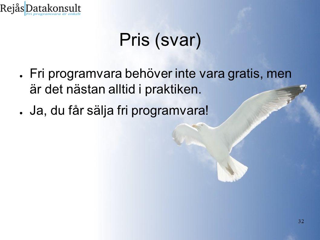 32 Pris (svar) ● Fri programvara behöver inte vara gratis, men är det nästan alltid i praktiken.