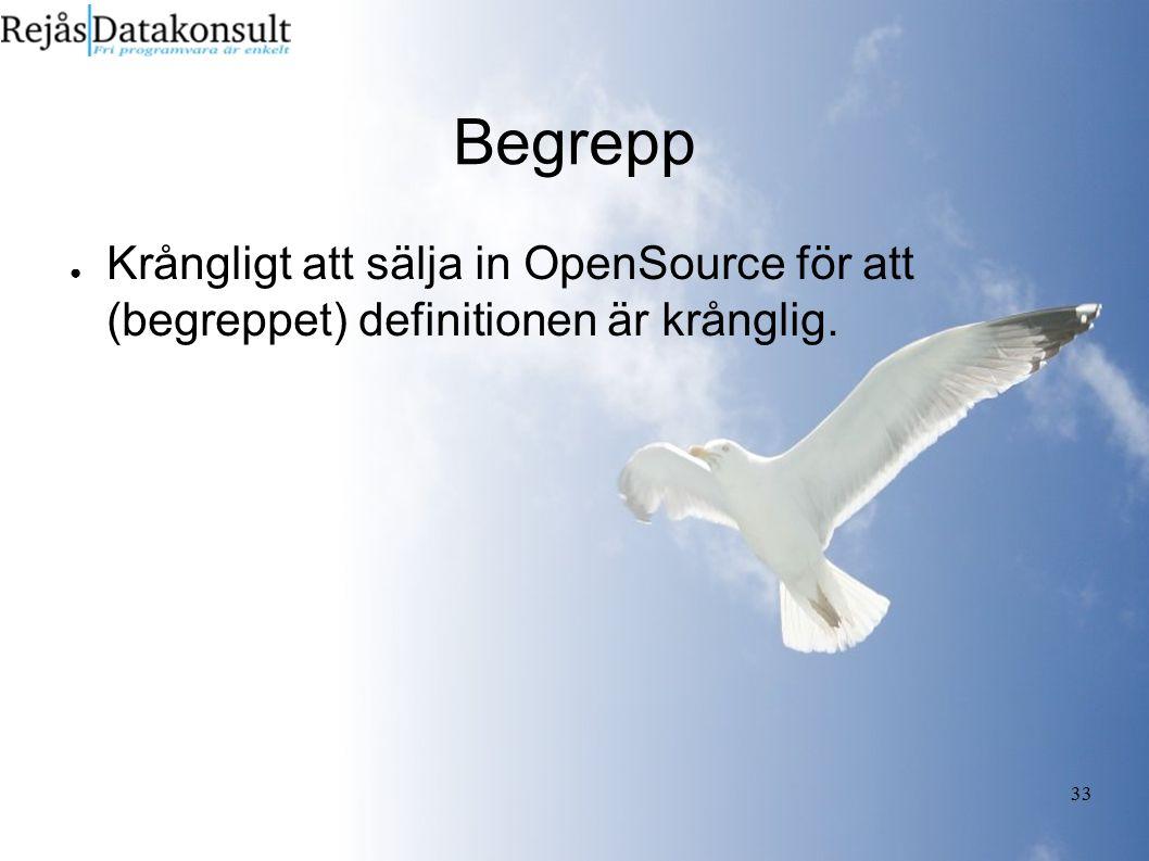 33 Begrepp ● Krångligt att sälja in OpenSource för att (begreppet) definitionen är krånglig.