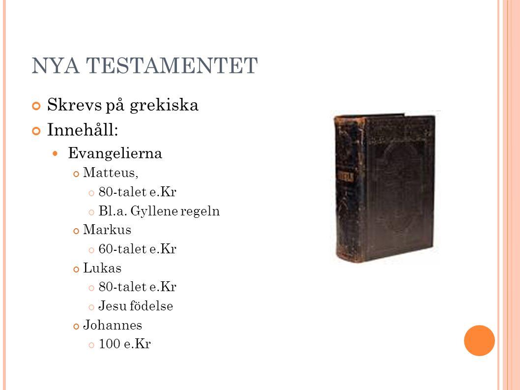 NYA TESTAMENTET Skrevs på grekiska Innehåll: Evangelierna Matteus, 80-talet e.Kr Bl.a.