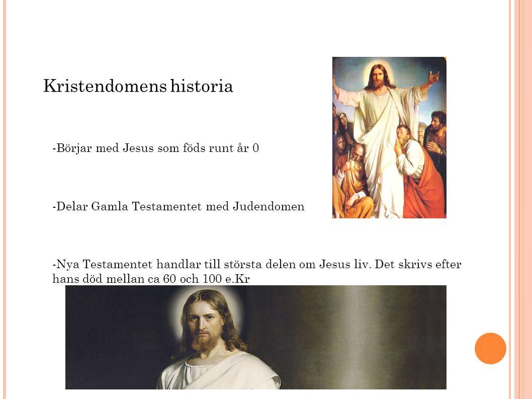 Kristendomens historia -Börjar med Jesus som föds runt år 0 -Delar Gamla Testamentet med Judendomen -Nya Testamentet handlar till största delen om Jesus liv.