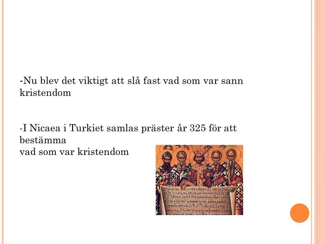 - Nu blev det viktigt att slå fast vad som var sann kristendom -I Nicaea i Turkiet samlas präster år 325 för att bestämma vad som var kristendom
