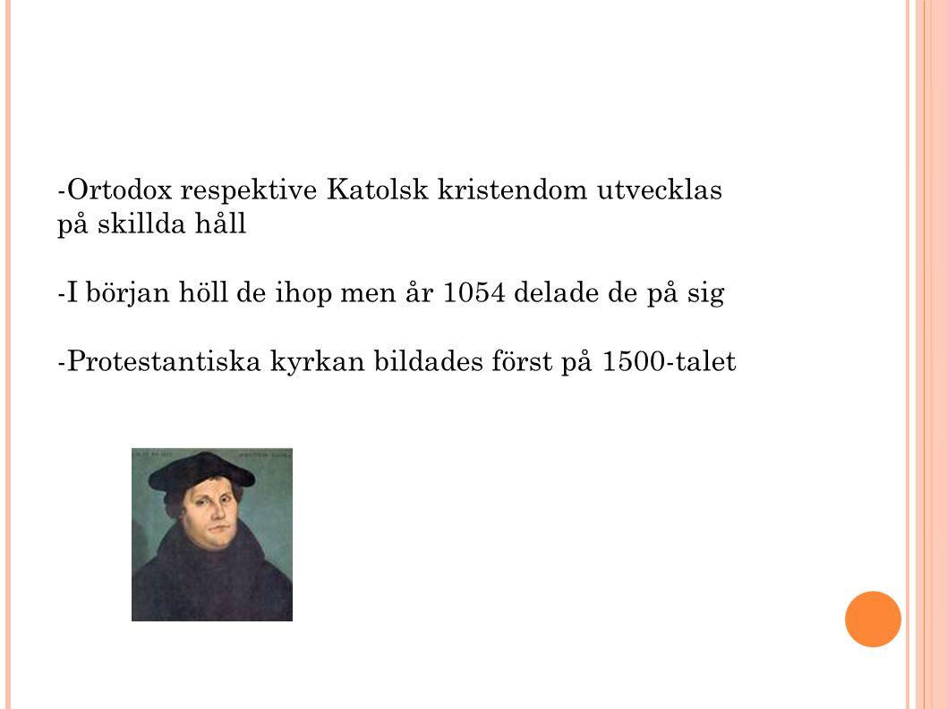 -Ortodox respektive Katolsk kristendom utvecklas på skillda håll -I början höll de ihop men år 1054 delade de på sig -Protestantiska kyrkan bildades först på 1500-talet