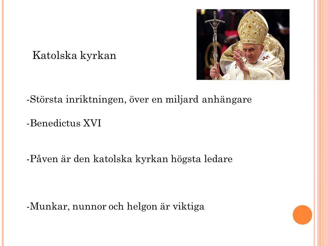 Katolska kyrkan -Största inriktningen, över en miljard anhängare -Benedictus XVI -Påven är den katolska kyrkan högsta ledare -Munkar, nunnor och helgon är viktiga