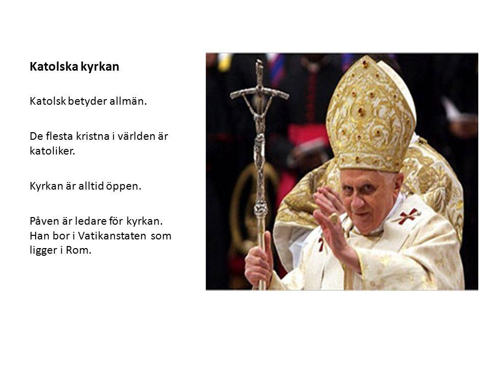 Katolska kyrkan Katolsk betyder allmän. De flesta kristna i världen är katoliker.
