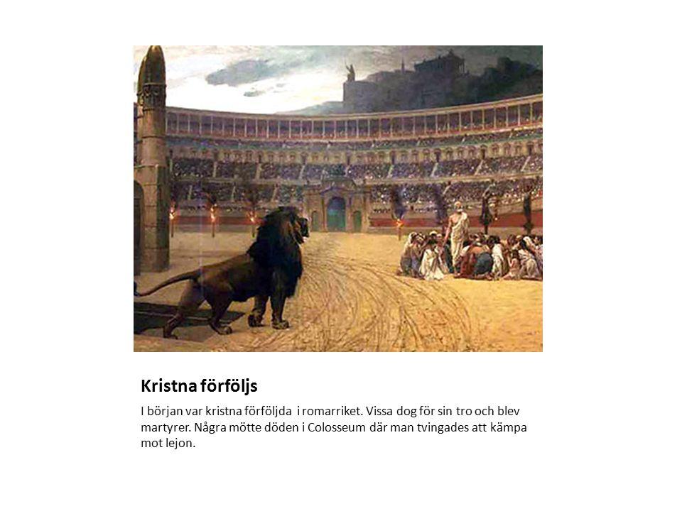 Kristna förföljs I början var kristna förföljda i romarriket.