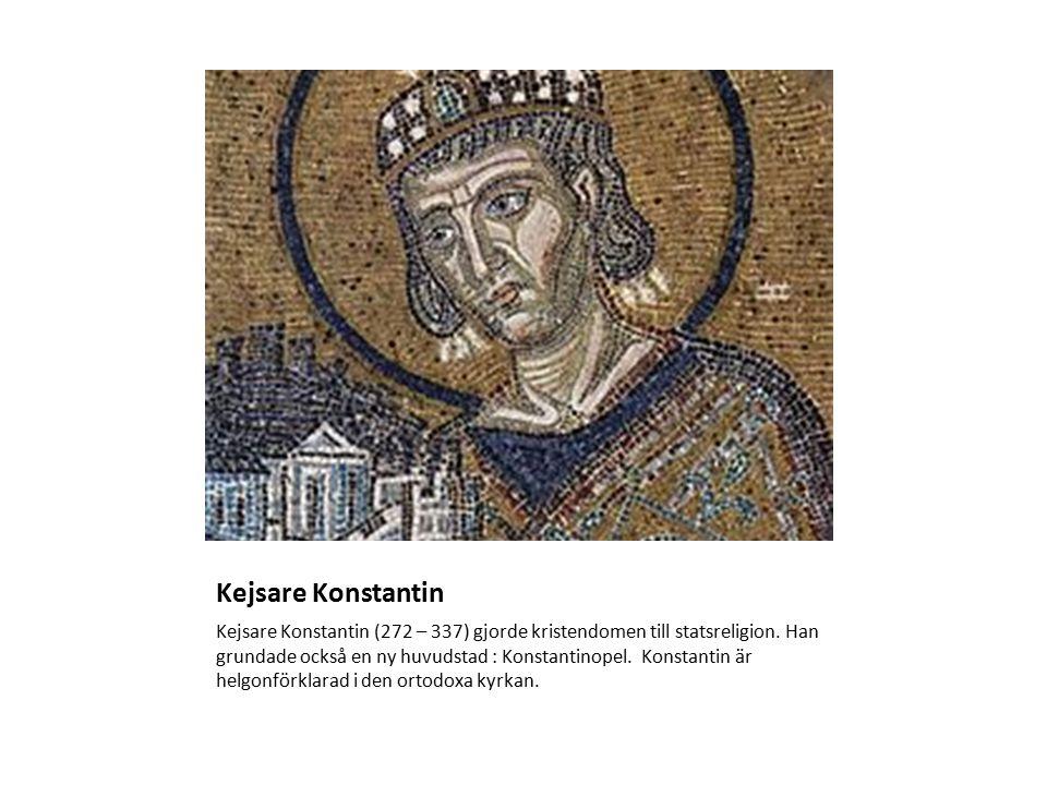 Kejsare Konstantin Kejsare Konstantin (272 – 337) gjorde kristendomen till statsreligion.