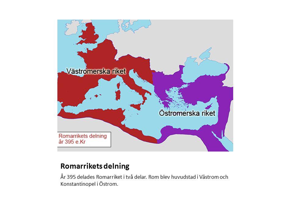 Romarrikets delning År 395 delades Romarriket i två delar.