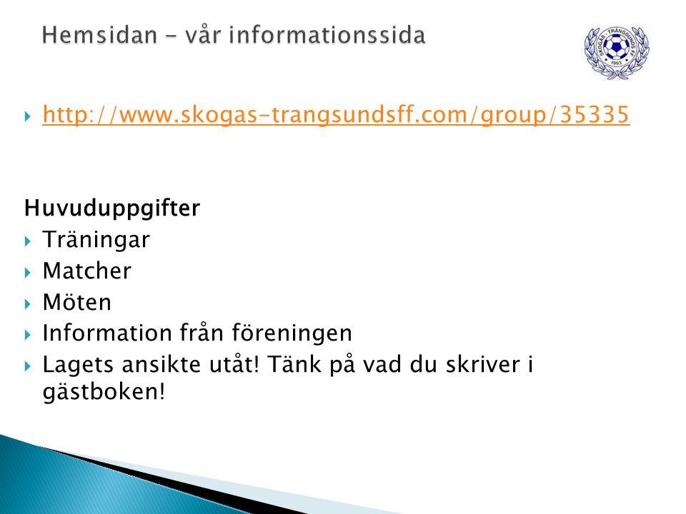  http://www.skogas-trangsundsff.com/group/35335 http://www.skogas-trangsundsff.com/group/35335 Huvuduppgifter  Träningar  Matcher  Möten  Information från föreningen  Lagets ansikte utåt.