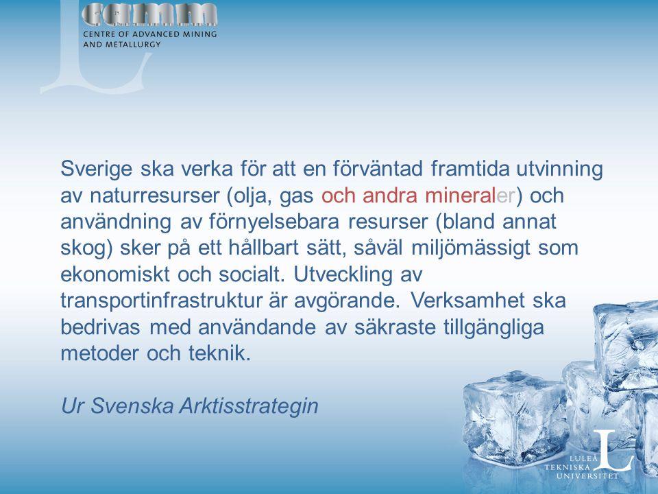 Sverige ska verka för att en förväntad framtida utvinning av naturresurser (olja, gas och andra mineraler) och användning av förnyelsebara resurser (bland annat skog) sker på ett hållbart sätt, såväl miljömässigt som ekonomiskt och socialt.