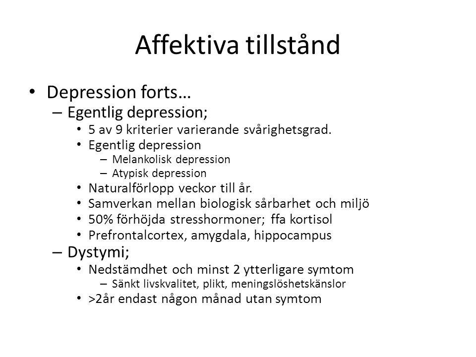 Affektiva tillstånd Depression forts… – Egentlig depression; 5 av 9 kriterier varierande svårighetsgrad. Egentlig depression – Melankolisk depression