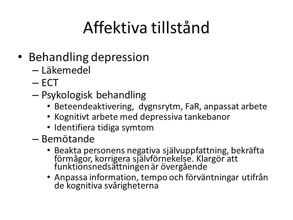 Affektiva tillstånd Behandling depression – Läkemedel – ECT – Psykologisk behandling Beteendeaktivering, dygnsrytm, FaR, anpassat arbete Kognitivt arb