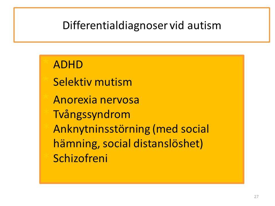 Differentialdiagnoser vid autism * ADHD * Selektiv mutism * Anorexia nervosa * Tvångssyndrom * Anknytninsstörning (med social hämning, social distanslöshet) * Schizofreni 27