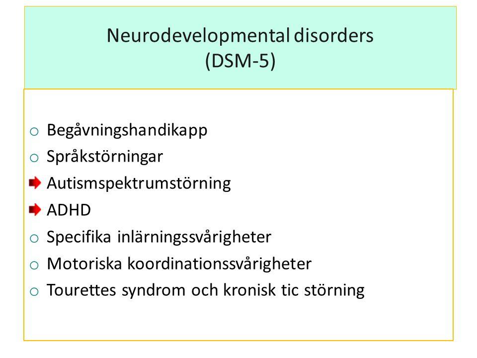 Neurodevelopmental disorders (DSM-5) o Begåvningshandikapp o Språkstörningar Autismspektrumstörning ADHD o Specifika inlärningssvårigheter o Motoriska koordinationssvårigheter o Tourettes syndrom och kronisk tic störning