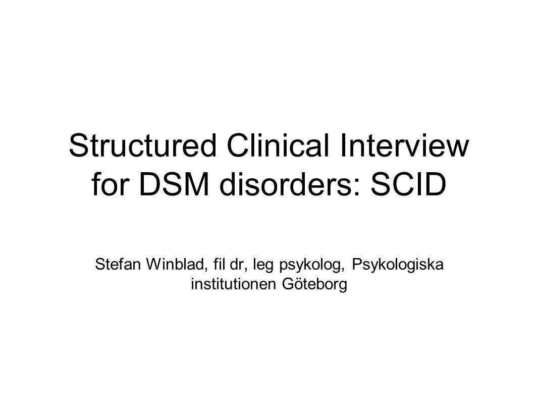 Structured Clinical Interview for DSM disorders: SCID Stefan Winblad, fil dr, leg psykolog, Psykologiska institutionen Göteborg