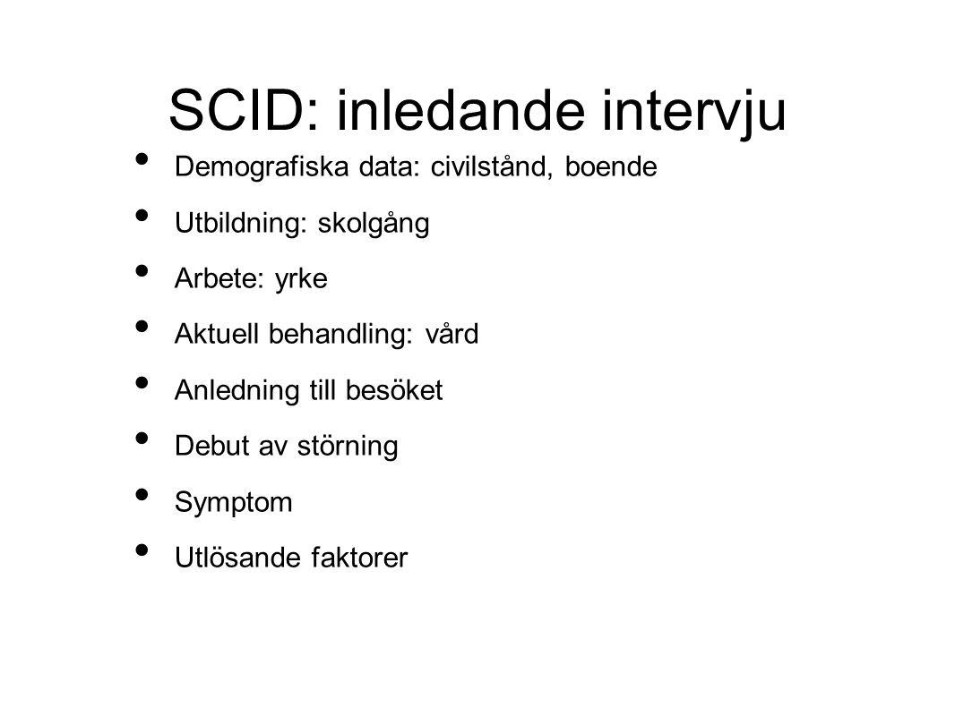 SCID: inledande intervju Demografiska data: civilstånd, boende Utbildning: skolgång Arbete: yrke Aktuell behandling: vård Anledning till besöket Debut av störning Symptom Utlösande faktorer
