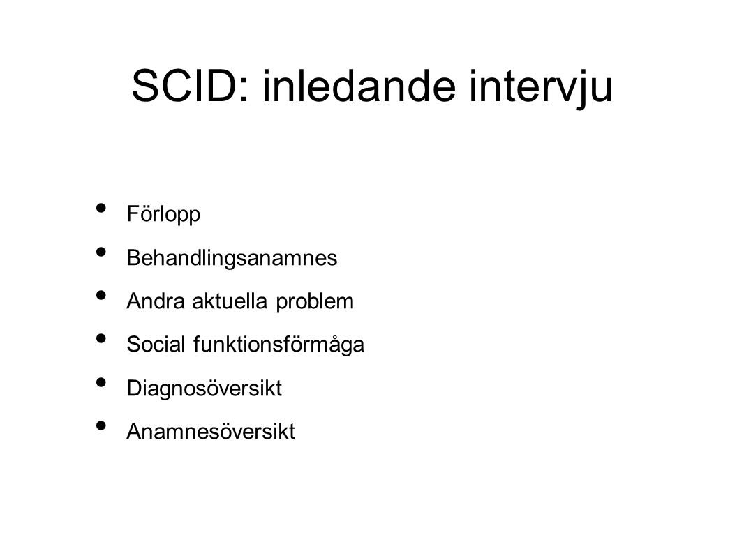 SCID: inledande intervju Förlopp Behandlingsanamnes Andra aktuella problem Social funktionsförmåga Diagnosöversikt Anamnesöversikt