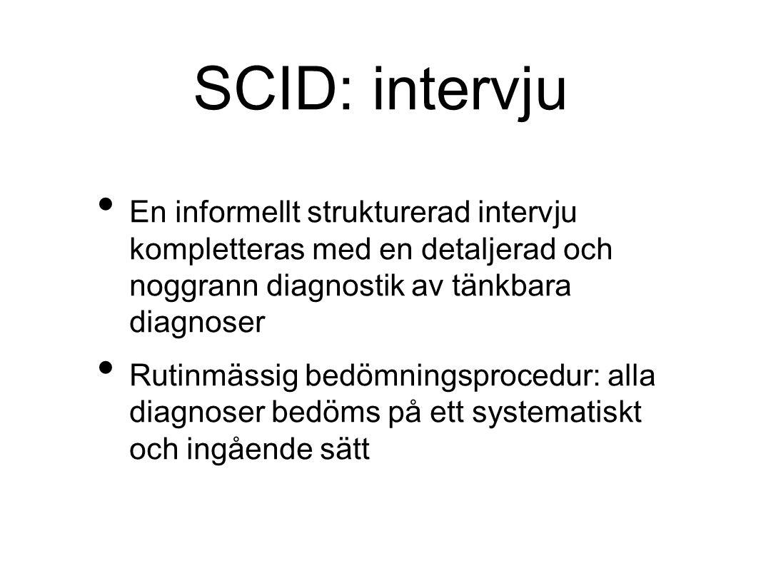 SCID: intervju En informellt strukturerad intervju kompletteras med en detaljerad och noggrann diagnostik av tänkbara diagnoser Rutinmässig bedömningsprocedur: alla diagnoser bedöms på ett systematiskt och ingående sätt