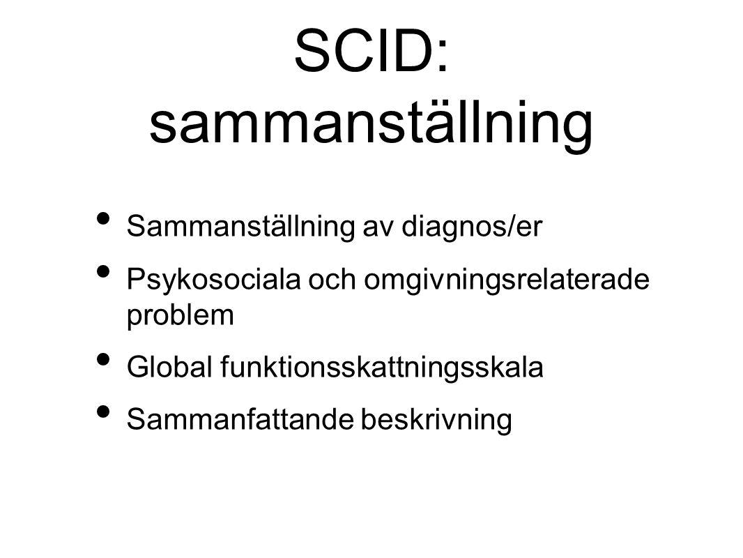 SCID: sammanställning Sammanställning av diagnos/er Psykosociala och omgivningsrelaterade problem Global funktionsskattningsskala Sammanfattande beskrivning