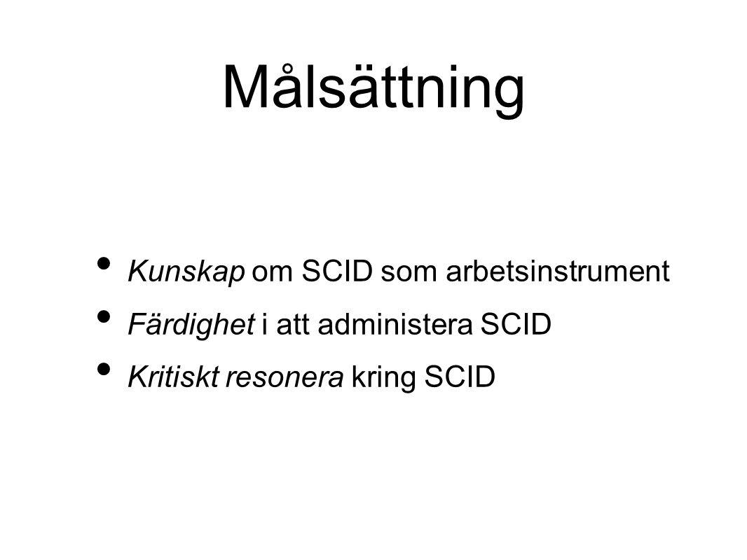 Målsättning Kunskap om SCID som arbetsinstrument Färdighet i att administera SCID Kritiskt resonera kring SCID